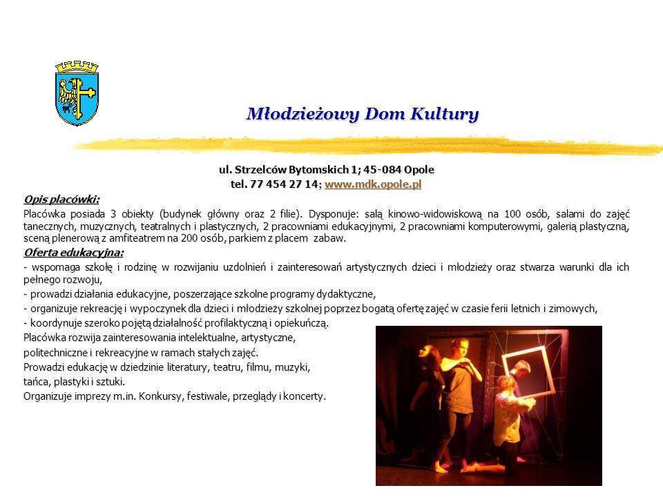 Młodzieżowy Dom Kultury ul. Strzelców Bytomskich 1; 45-084 Opole tel. 77 454 27 14 ; www.mdk.opole.pl www.mdk.opole.pl Opis placówki: Placówka posiada