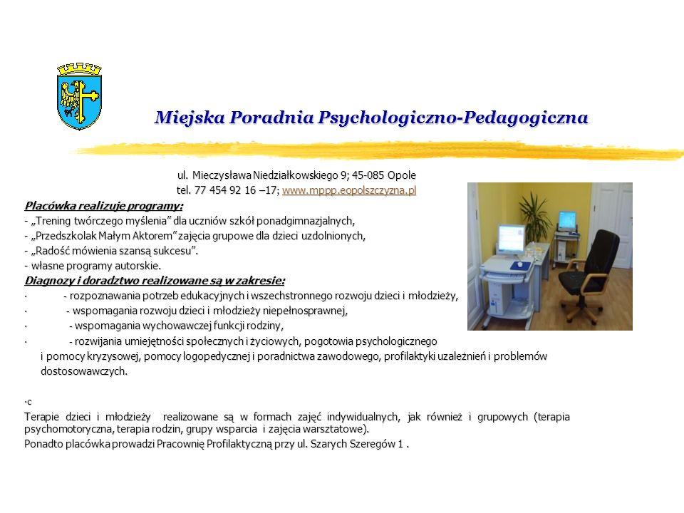 Miejska Poradnia Psychologiczno-Pedagogiczna Miejska Poradnia Psychologiczno-Pedagogiczna ul. Mieczysława Niedziałkowskiego 9; 45-085 Opole tel. 77 45
