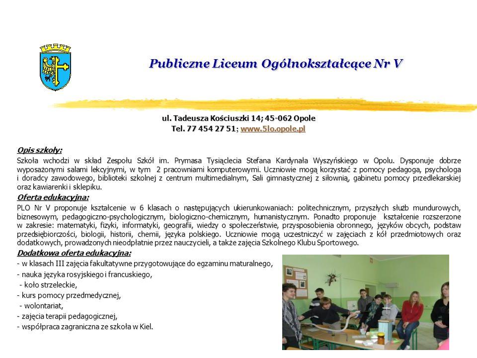 Publiczne Liceum Ogólnokształcące Nr V ul. Tadeusza Kościuszki 14; 45-062 Opole Tel. 77 454 27 51 ; www.5lo.opole.pl www.5lo.opole.pl Opis szkoły: Szk