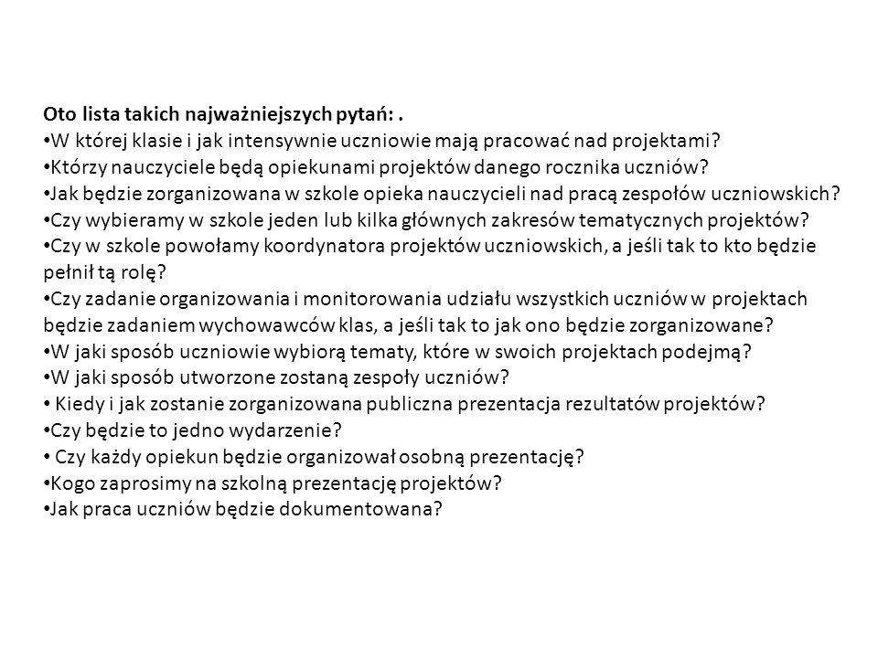 Oto lista takich najważniejszych pytań:. W której klasie i jak intensywnie uczniowie mają pracować nad projektami? Którzy nauczyciele będą opiekunami