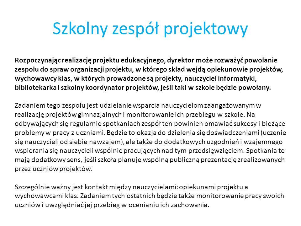 Szkolny zespół projektowy Rozpoczynając realizację projektu edukacyjnego, dyrektor może rozważyć powołanie zespołu do spraw organizacji projektu, w kt