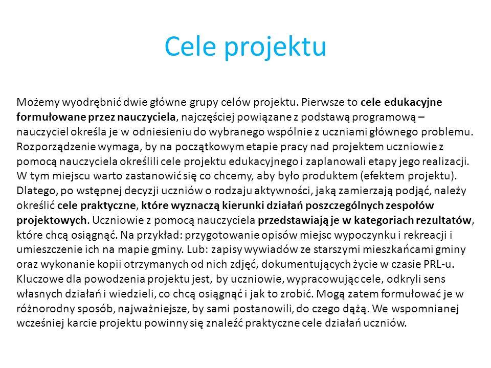 Cele projektu Możemy wyodrębnić dwie główne grupy celów projektu. Pierwsze to cele edukacyjne formułowane przez nauczyciela, najczęściej powiązane z p