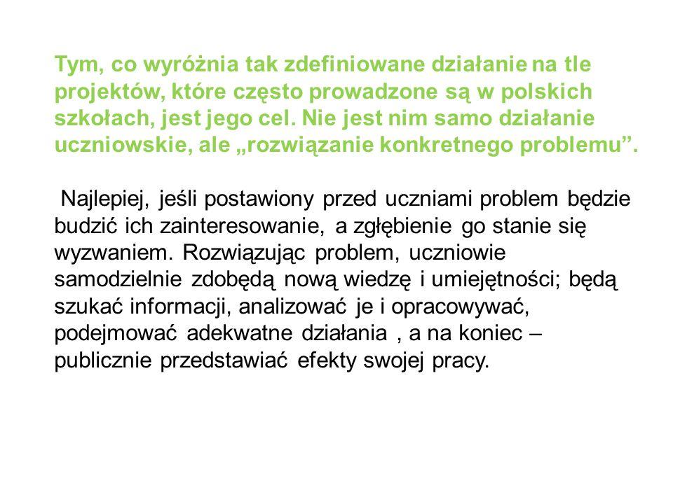 Tym, co wyróżnia tak zdefiniowane działanie na tle projektów, które często prowadzone są w polskich szkołach, jest jego cel. Nie jest nim samo działan