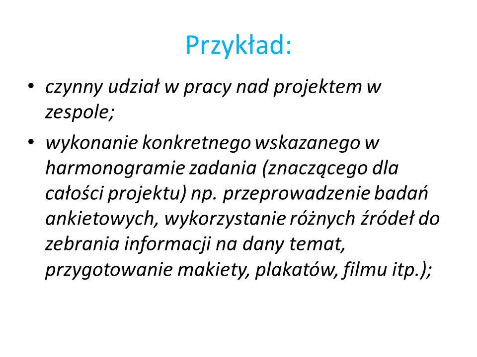 Przykład: czynny udział w pracy nad projektem w zespole; wykonanie konkretnego wskazanego w harmonogramie zadania (znaczącego dla całości projektu) np