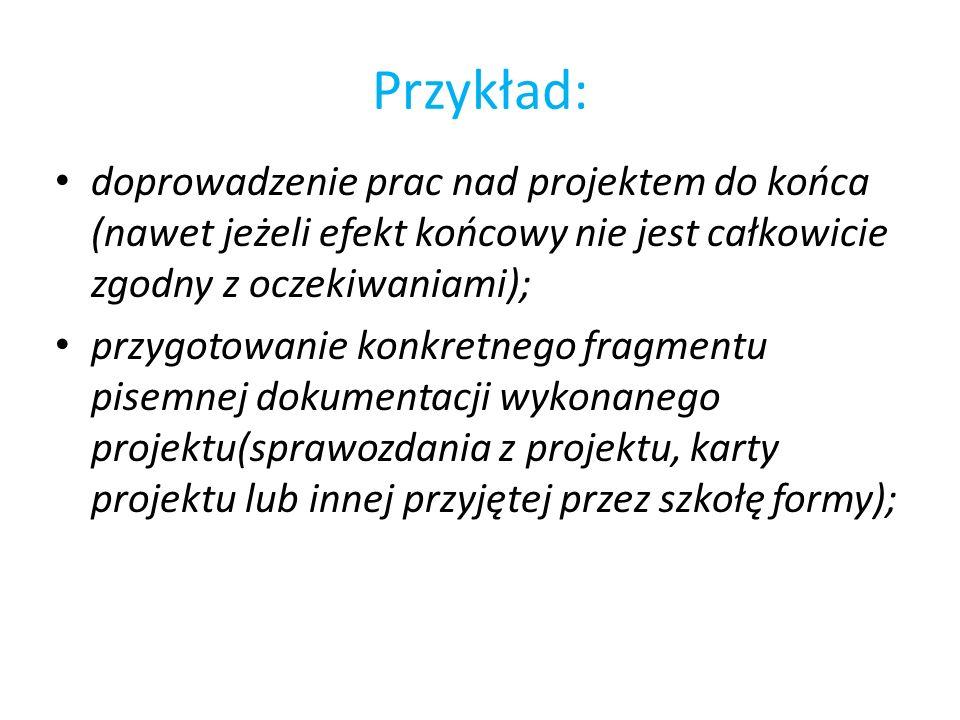 Przykład: doprowadzenie prac nad projektem do końca (nawet jeżeli efekt końcowy nie jest całkowicie zgodny z oczekiwaniami); przygotowanie konkretnego
