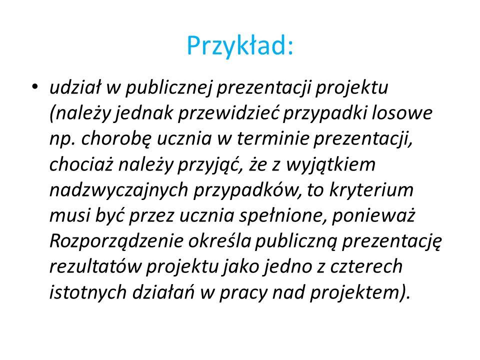 Przykład: udział w publicznej prezentacji projektu (należy jednak przewidzieć przypadki losowe np. chorobę ucznia w terminie prezentacji, chociaż nale