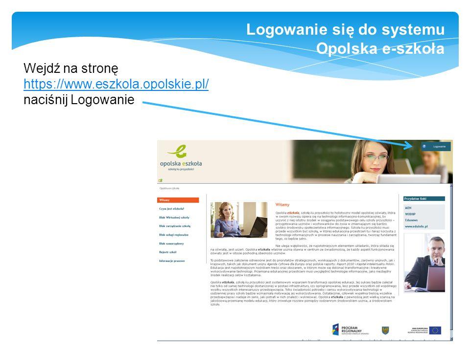 Wejdź na stronę https://www.eszkola.opolskie.pl/ naciśnij Logowanie Logowanie się do systemu Opolska e-szkoła