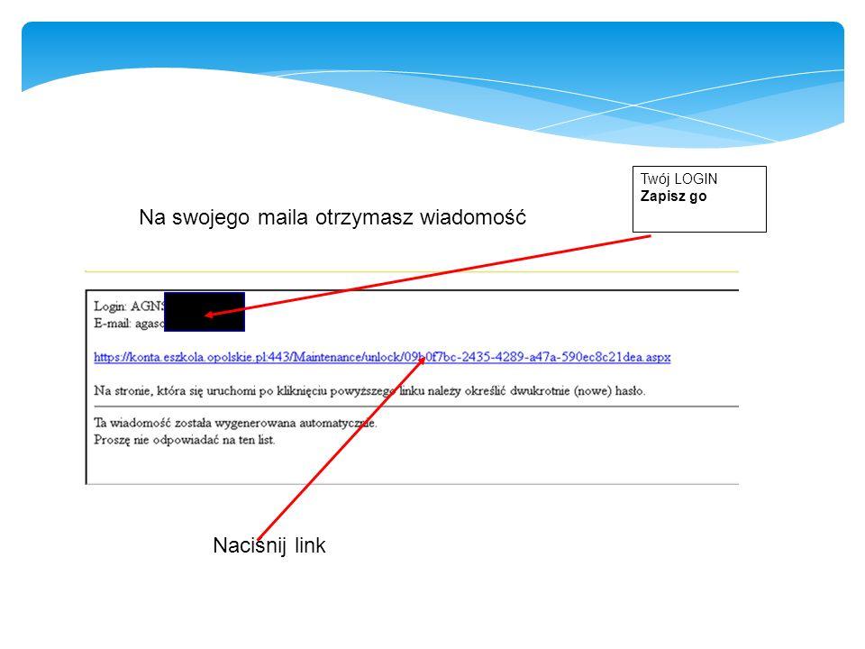 Na swojego maila otrzymasz wiadomość Naciśnij link Twój LOGIN Zapisz go