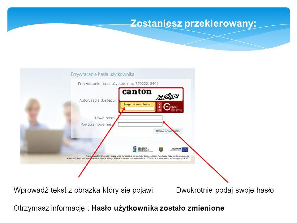 Zostaniesz przekierowany: Wprowadź tekst z obrazka który się pojawi Dwukrotnie podaj swoje hasło Otrzymasz informację : Hasło użytkownika zostało zmie