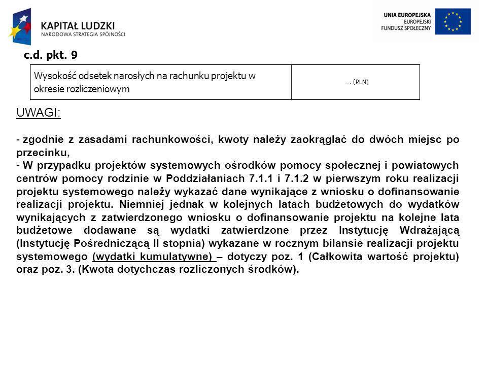Wysokość odsetek narosłych na rachunku projektu w okresie rozliczeniowym …. (PLN) c.d. pkt. 9 UWAGI: - zgodnie z zasadami rachunkowości, kwoty należy