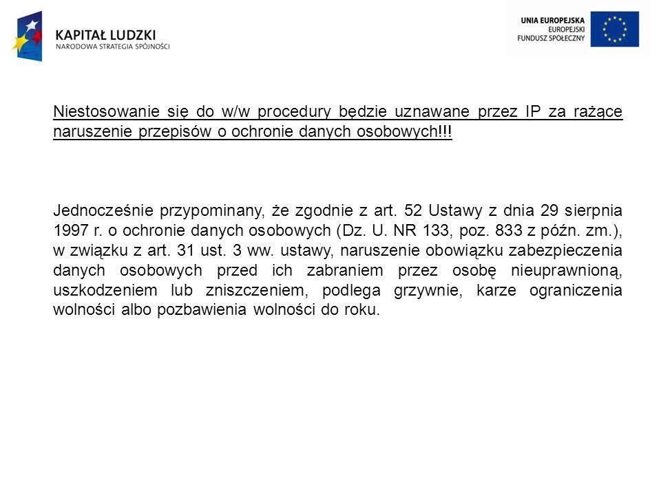 Niestosowanie się do w/w procedury będzie uznawane przez IP za rażące naruszenie przepisów o ochronie danych osobowych!!! Jednocześnie przypominany, ż