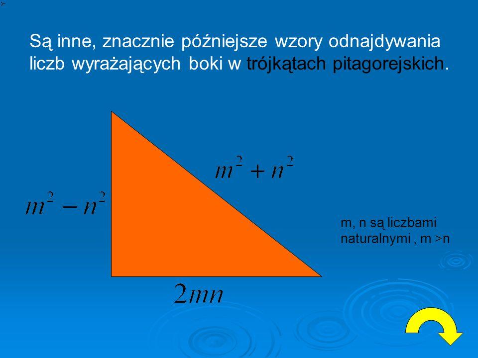 Są inne, znacznie późniejsze wzory odnajdywania liczb wyrażających boki w trójkątach pitagorejskich. m, n są liczbami naturalnymi, m >n