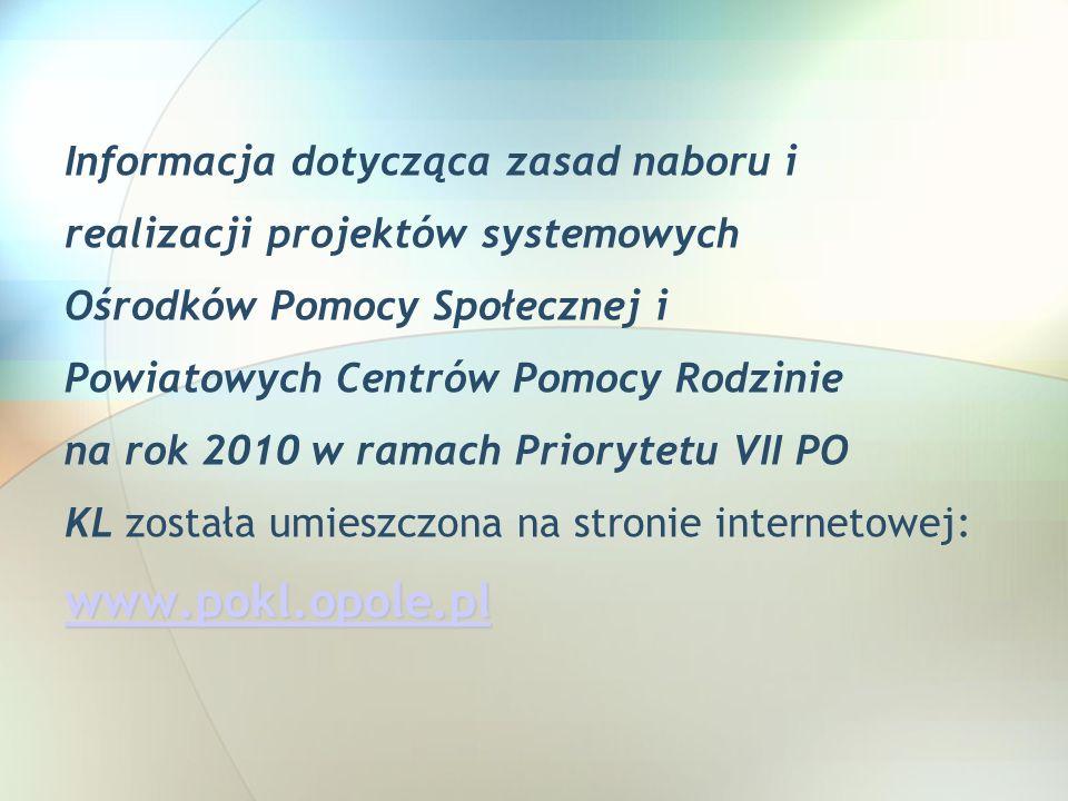 Informacja dotycząca zasad naboru i realizacji projektów systemowych Ośrodków Pomocy Społecznej i Powiatowych Centrów Pomocy Rodzinie na rok 2010 w ra