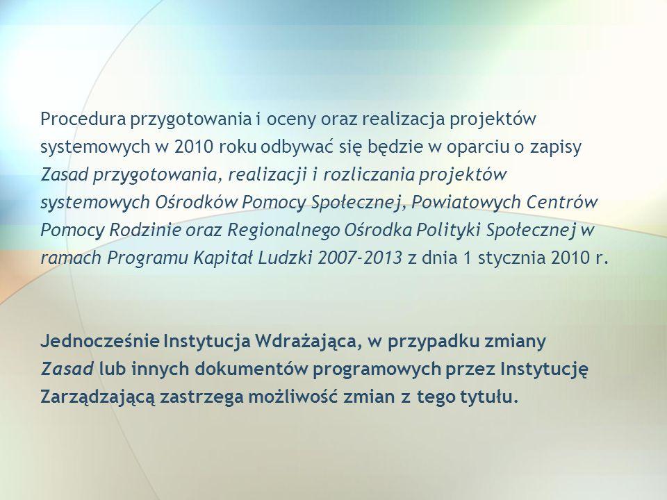 Procedura przygotowania i oceny oraz realizacja projektów systemowych w 2010 roku odbywać się będzie w oparciu o zapisy Zasad przygotowania, realizacj