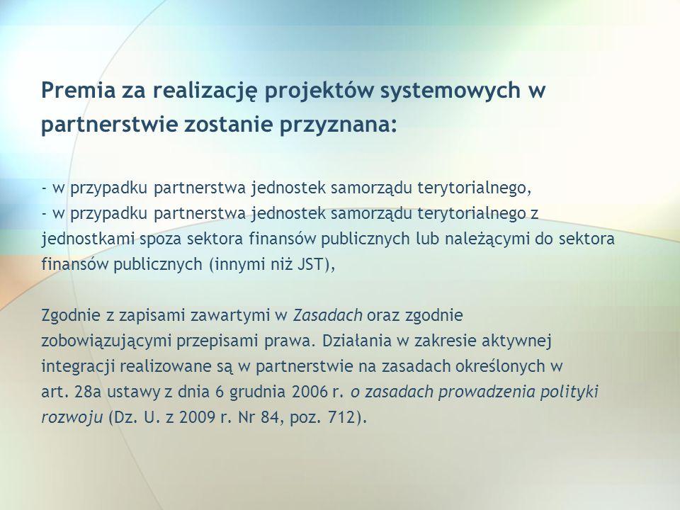 Premia za realizację projektów systemowych w partnerstwie zostanie przyznana: - w przypadku partnerstwa jednostek samorządu terytorialnego, - w przypa