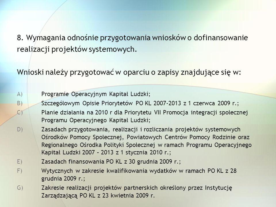 8. Wymagania odnośnie przygotowania wniosków o dofinansowanie realizacji projektów systemowych. Wnioski należy przygotować w oparciu o zapisy znajdują