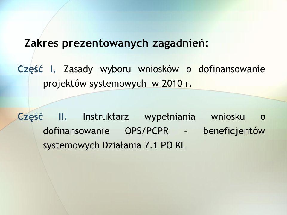 Zakres prezentowanych zagadnień: Część I. Zasady wyboru wniosków o dofinansowanie projektów systemowych w 2010 r. Część II. Instruktarz wypełniania wn