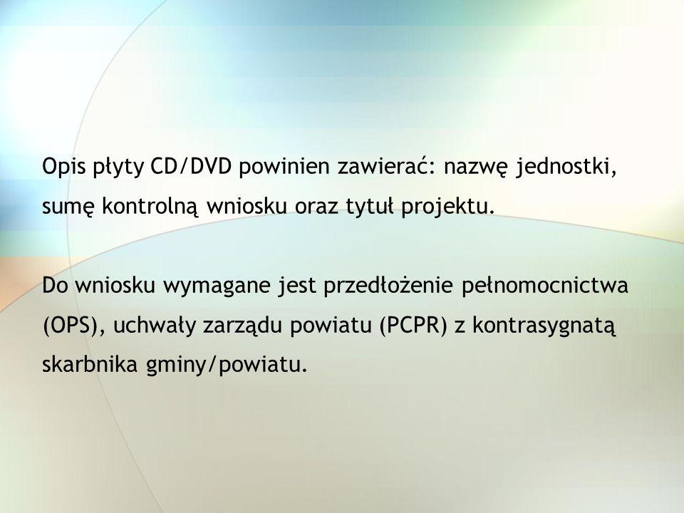 Opis płyty CD/DVD powinien zawierać: nazwę jednostki, sumę kontrolną wniosku oraz tytuł projektu. Do wniosku wymagane jest przedłożenie pełnomocnictwa