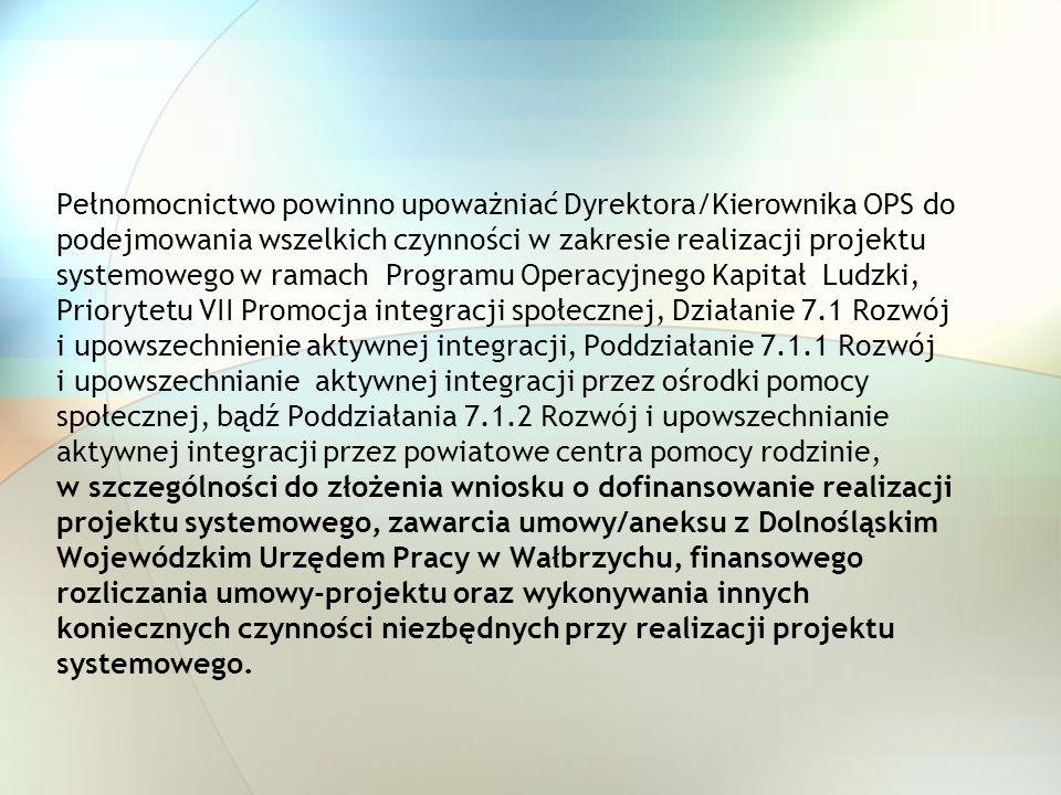 Pełnomocnictwo powinno upoważniać Dyrektora/Kierownika OPS do podejmowania wszelkich czynności w zakresie realizacji projektu systemowego w ramach Pro