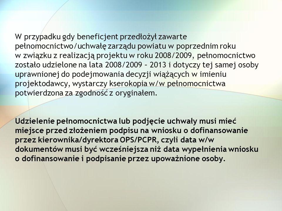 W przypadku gdy beneficjent przedłożył zawarte pełnomocnictwo/uchwałę zarządu powiatu w poprzednim roku w związku z realizacją projektu w roku 2008/20