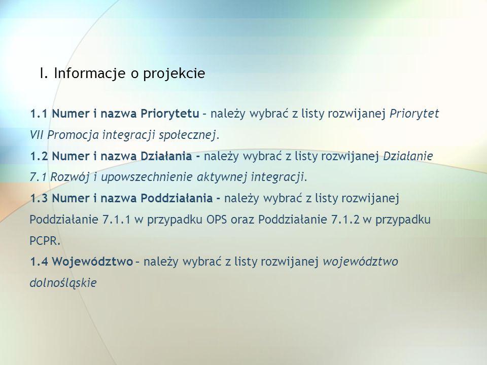 I. Informacje o projekcie 1.1 Numer i nazwa Priorytetu – należy wybrać z listy rozwijanej Priorytet VII Promocja integracji społecznej. 1.2 Numer i na