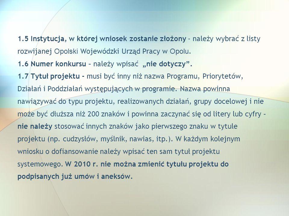 1.5 Instytucja, w której wniosek zostanie złożony - należy wybrać z listy rozwijanej Opolski Wojewódzki Urząd Pracy w Opolu. 1.6 Numer konkursu – nale