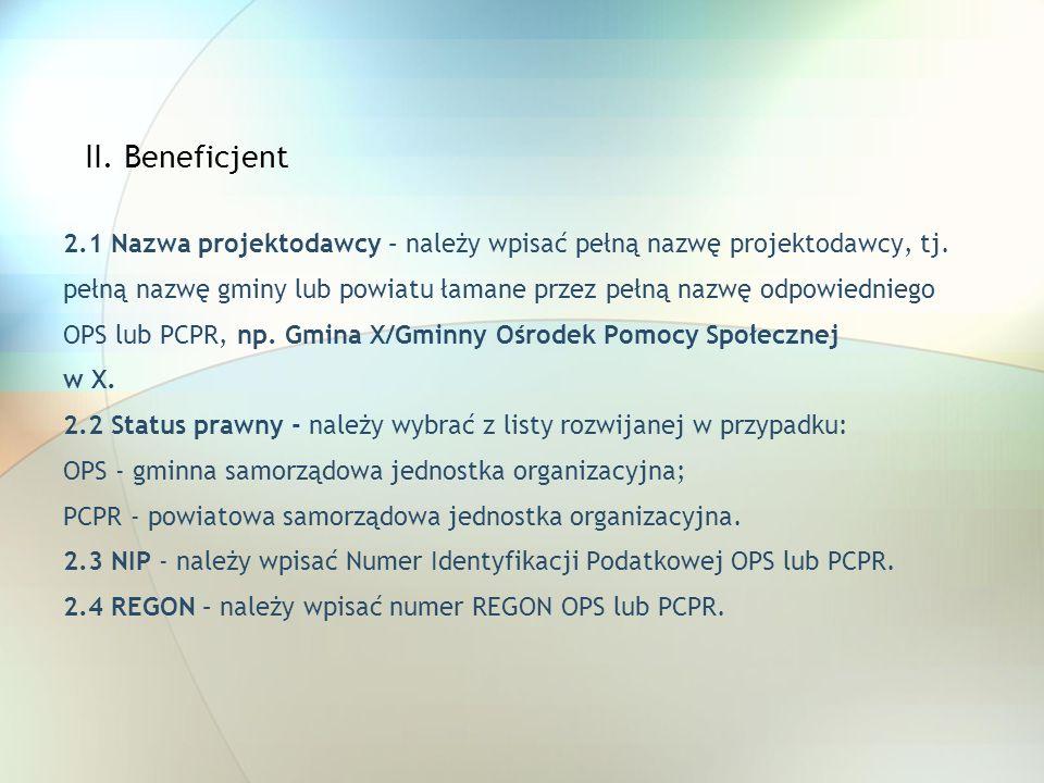II. Beneficjent 2.1 Nazwa projektodawcy – należy wpisać pełną nazwę projektodawcy, tj. pełną nazwę gminy lub powiatu łamane przez pełną nazwę odpowied