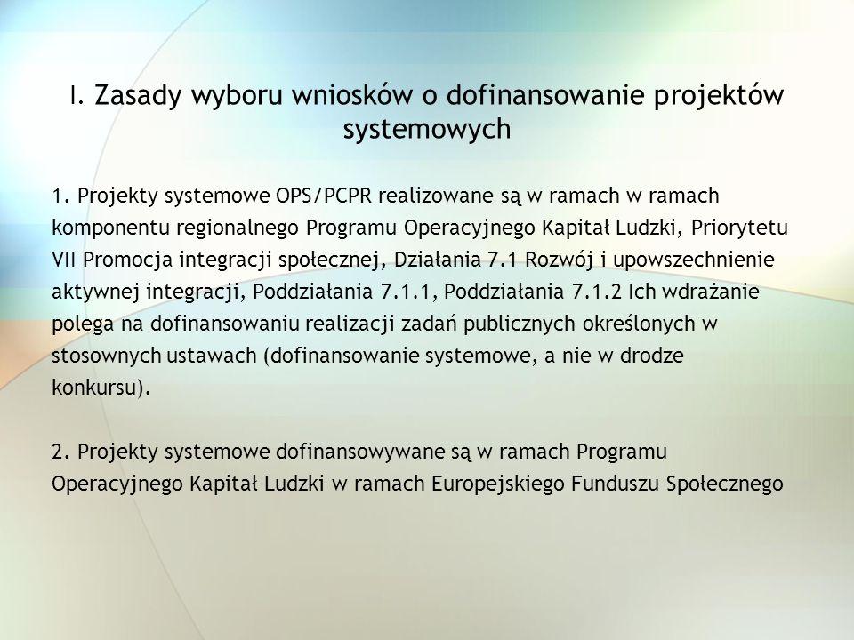 I. Zasady wyboru wniosków o dofinansowanie projektów systemowych 1. Projekty systemowe OPS/PCPR realizowane są w ramach w ramach komponentu regionalne