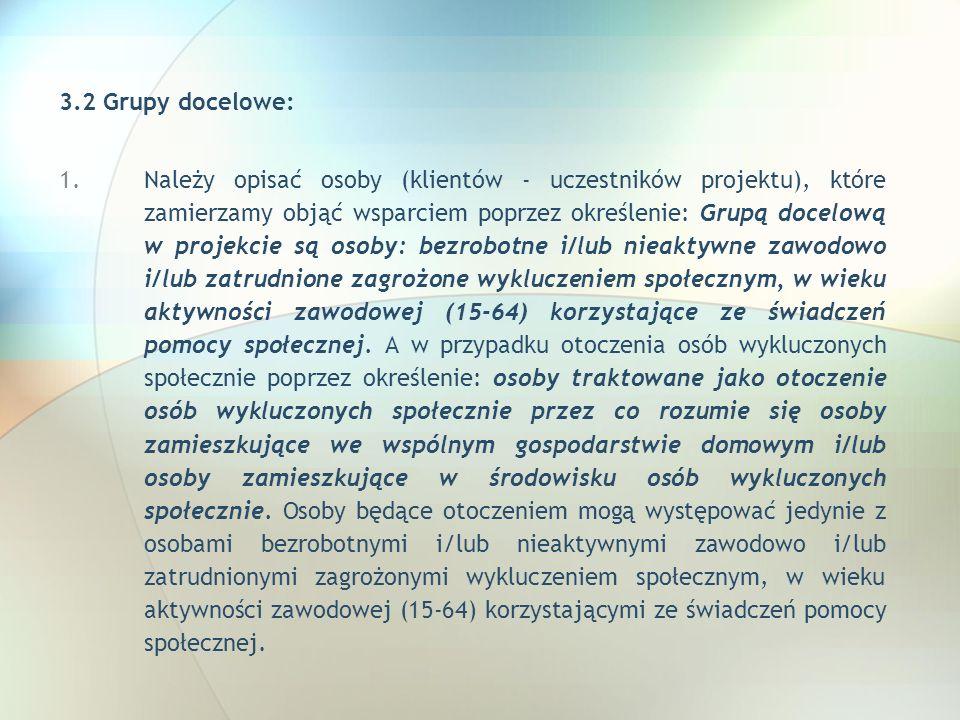 3.2 Grupy docelowe: 1.Należy opisać osoby (klientów - uczestników projektu), które zamierzamy objąć wsparciem poprzez określenie: Grupą docelową w pro