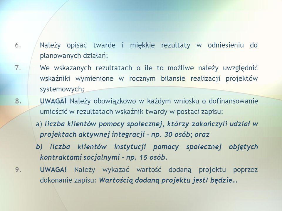 6.Należy opisać twarde i miękkie rezultaty w odniesieniu do planowanych działań; 7.We wskazanych rezultatach o ile to możliwe należy uwzględnić wskaźn