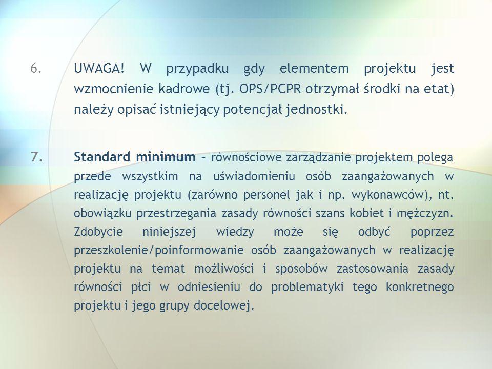 6.UWAGA! W przypadku gdy elementem projektu jest wzmocnienie kadrowe (tj. OPS/PCPR otrzymał środki na etat) należy opisać istniejący potencjał jednost