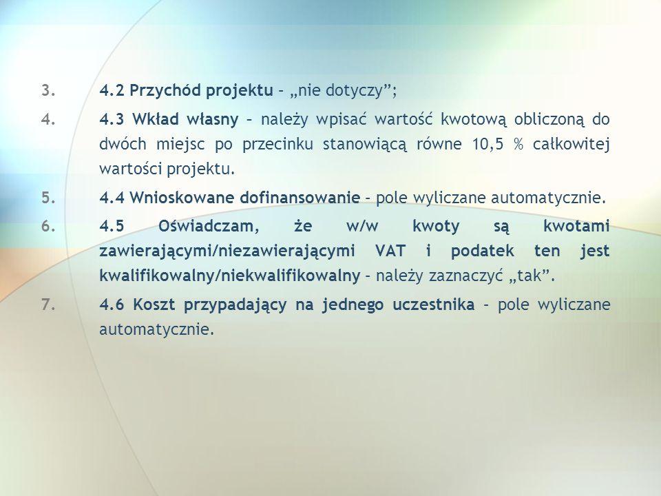 3.4.2 Przychód projektu – nie dotyczy; 4.4.3 Wkład własny – należy wpisać wartość kwotową obliczoną do dwóch miejsc po przecinku stanowiącą równe 10,5