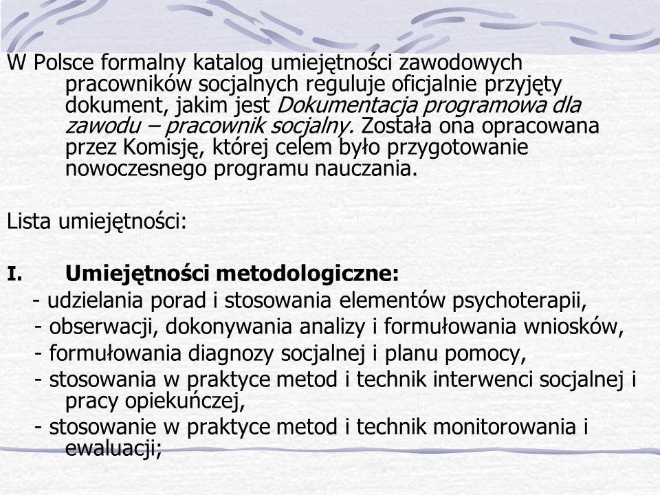 W Polsce formalny katalog umiejętności zawodowych pracowników socjalnych reguluje oficjalnie przyjęty dokument, jakim jest Dokumentacja programowa dla zawodu – pracownik socjalny.