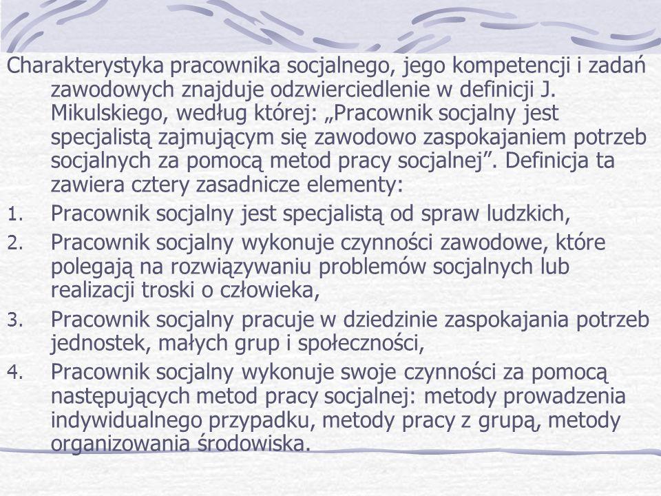 Charakterystyka pracownika socjalnego, jego kompetencji i zadań zawodowych znajduje odzwierciedlenie w definicji J.