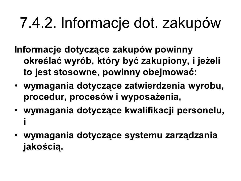 7.4.2. Informacje dot. zakupów Informacje dotyczące zakupów powinny określać wyrób, który być zakupiony, i jeżeli to jest stosowne, powinny obejmować: