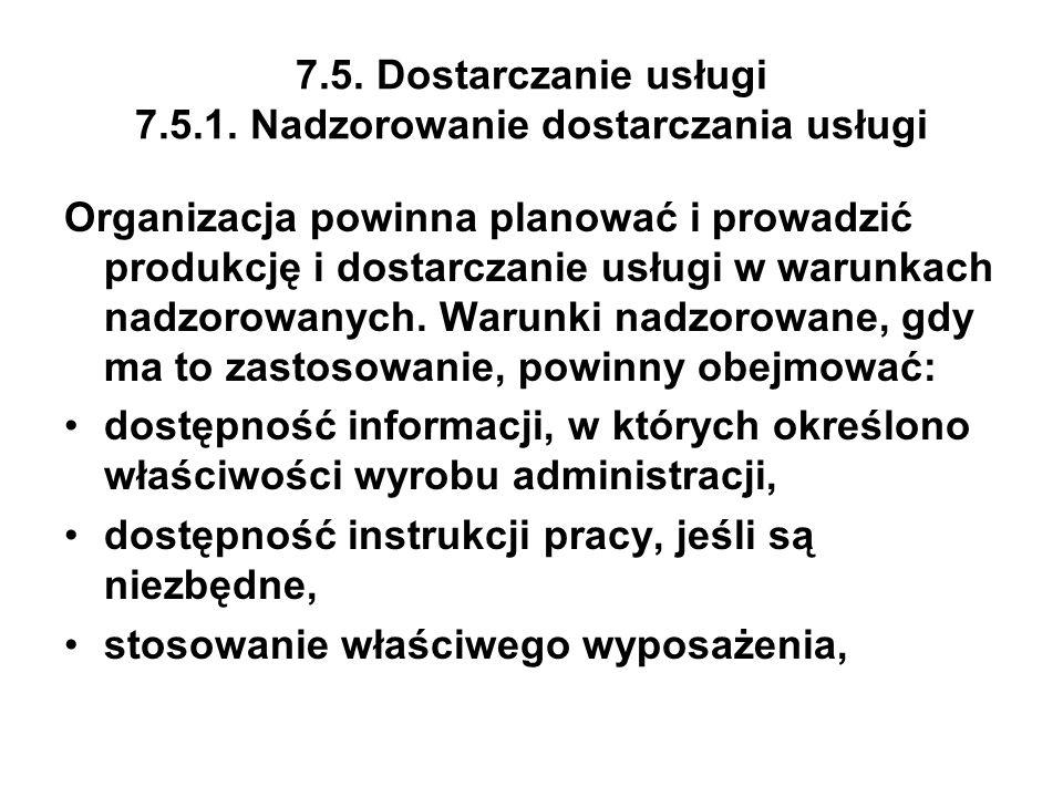 7.5. Dostarczanie usługi 7.5.1. Nadzorowanie dostarczania usługi Organizacja powinna planować i prowadzić produkcję i dostarczanie usługi w warunkach