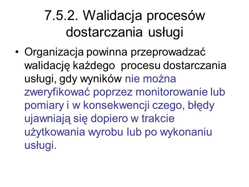 7.5.2. Walidacja procesów dostarczania usługi Organizacja powinna przeprowadzać walidację każdego procesu dostarczania usługi, gdy wyników nie można z
