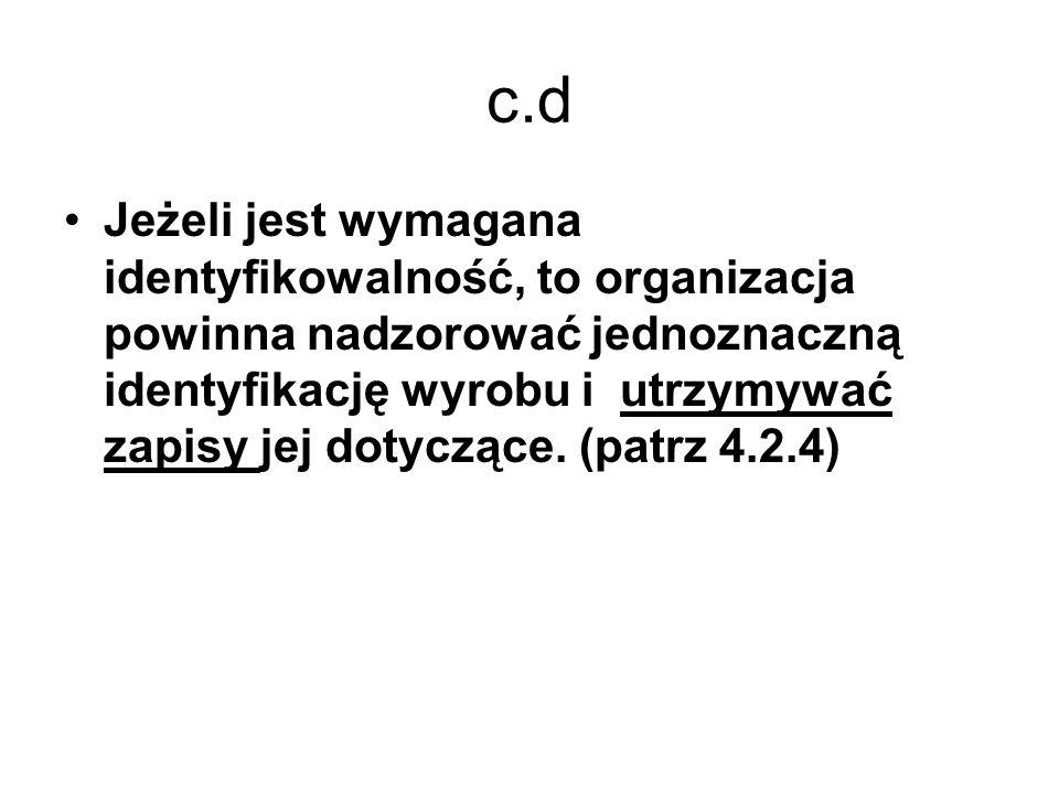 c.d Jeżeli jest wymagana identyfikowalność, to organizacja powinna nadzorować jednoznaczną identyfikację wyrobu i utrzymywać zapisy jej dotyczące. (pa