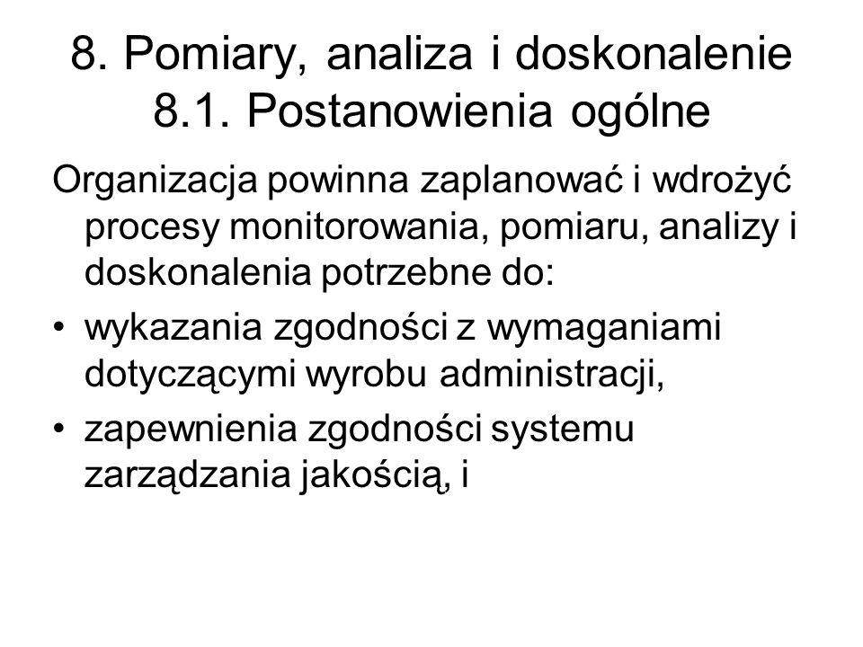 8. Pomiary, analiza i doskonalenie 8.1. Postanowienia ogólne Organizacja powinna zaplanować i wdrożyć procesy monitorowania, pomiaru, analizy i doskon