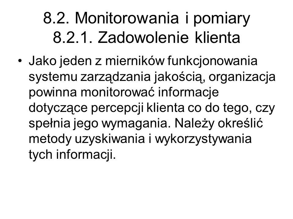 8.2. Monitorowania i pomiary 8.2.1. Zadowolenie klienta Jako jeden z mierników funkcjonowania systemu zarządzania jakością, organizacja powinna monito