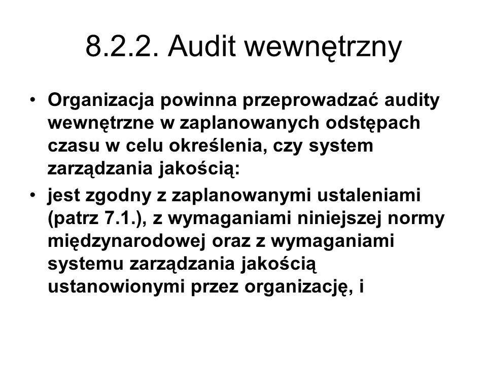 8.2.2. Audit wewnętrzny Organizacja powinna przeprowadzać audity wewnętrzne w zaplanowanych odstępach czasu w celu określenia, czy system zarządzania