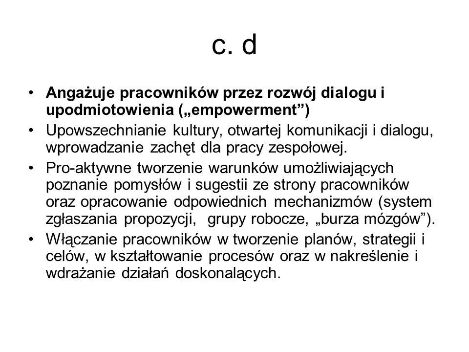 c. d Angażuje pracowników przez rozwój dialogu i upodmiotowienia (empowerment) Upowszechnianie kultury, otwartej komunikacji i dialogu, wprowadzanie z