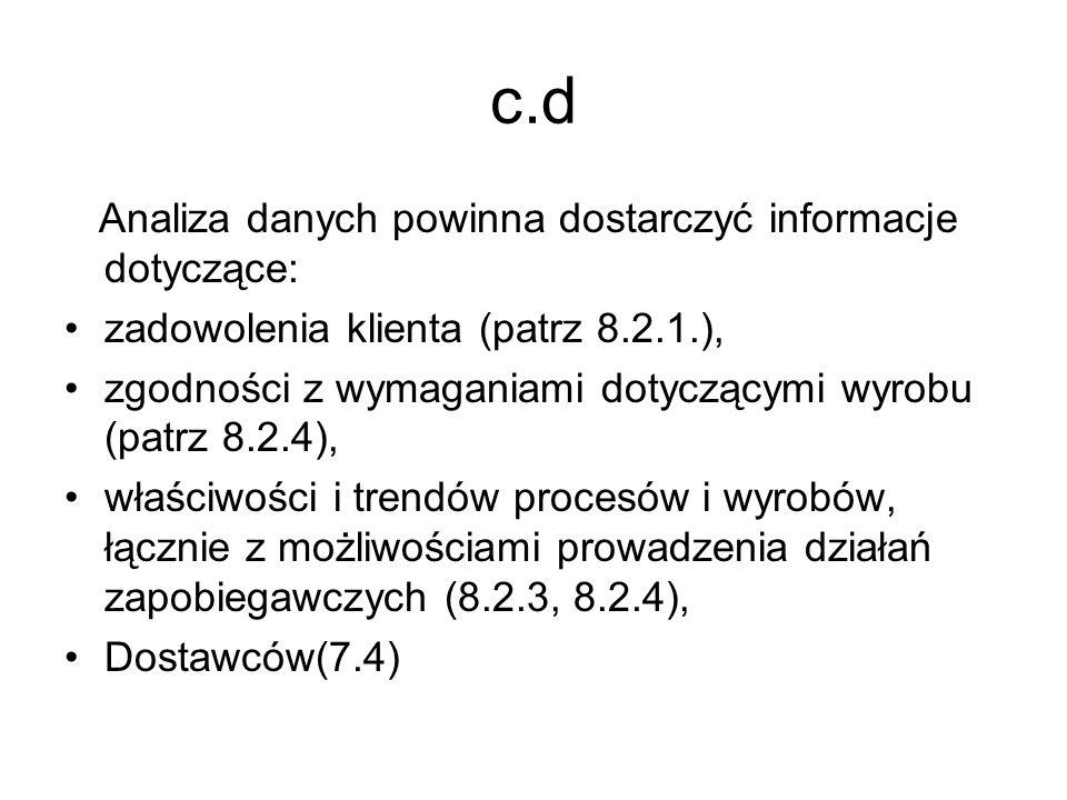 c.d Analiza danych powinna dostarczyć informacje dotyczące: zadowolenia klienta (patrz 8.2.1.), zgodności z wymaganiami dotyczącymi wyrobu (patrz 8.2.