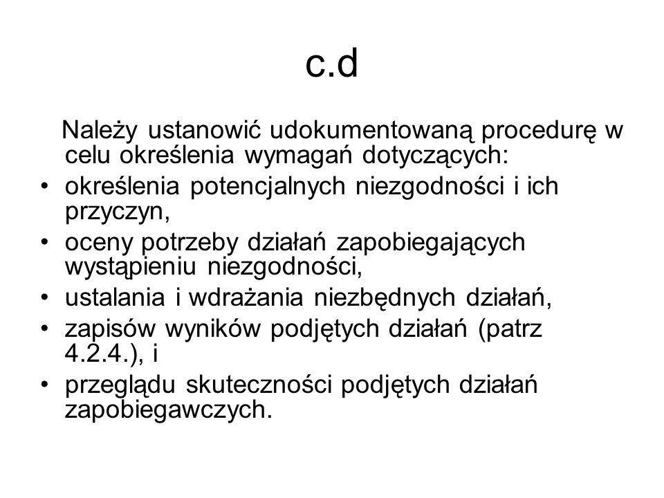 c.d Należy ustanowić udokumentowaną procedurę w celu określenia wymagań dotyczących: określenia potencjalnych niezgodności i ich przyczyn, oceny potrz