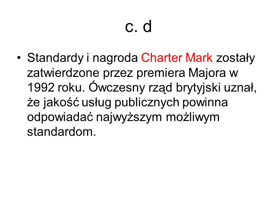 c. d Standardy i nagroda Charter Mark zostały zatwierdzone przez premiera Majora w 1992 roku. Ówczesny rząd brytyjski uznał, że jakość usług publiczny