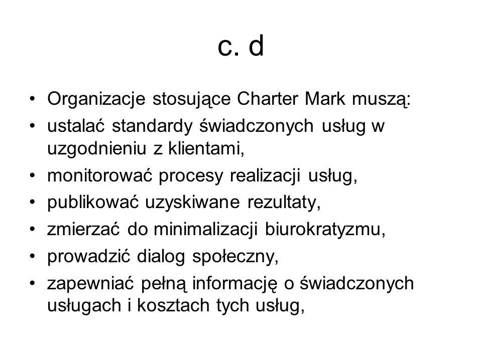 c. d Organizacje stosujące Charter Mark muszą: ustalać standardy świadczonych usług w uzgodnieniu z klientami, monitorować procesy realizacji usług, p
