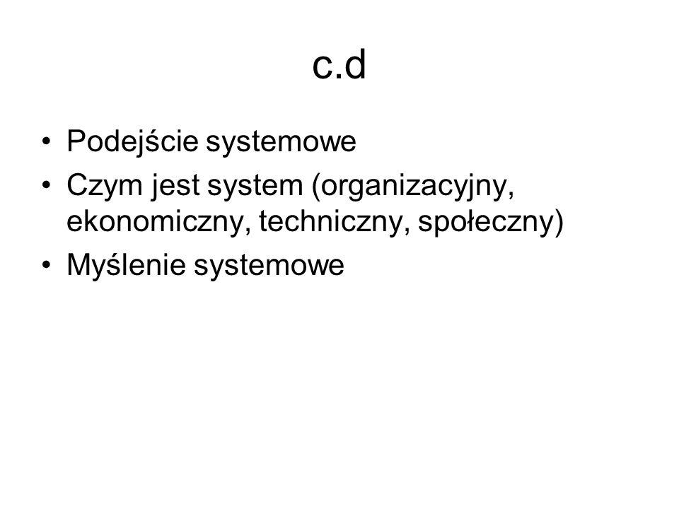 c.d Podejście systemowe Czym jest system (organizacyjny, ekonomiczny, techniczny, społeczny) Myślenie systemowe