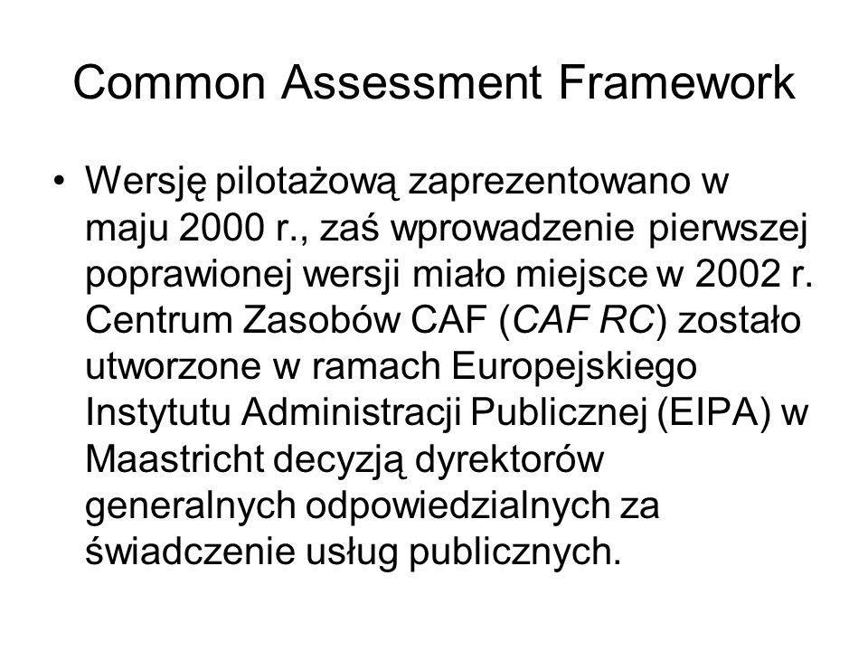 Common Assessment Framework Wersję pilotażową zaprezentowano w maju 2000 r., zaś wprowadzenie pierwszej poprawionej wersji miało miejsce w 2002 r. Cen