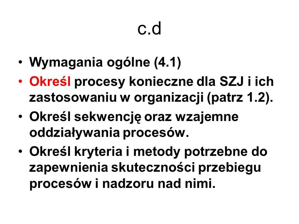 c.d Wymagania ogólne (4.1) Określ procesy konieczne dla SZJ i ich zastosowaniu w organizacji (patrz 1.2). Określ sekwencję oraz wzajemne oddziaływania