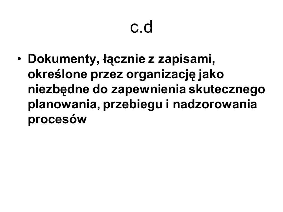 c.d Dokumenty, łącznie z zapisami, określone przez organizację jako niezbędne do zapewnienia skutecznego planowania, przebiegu i nadzorowania procesów